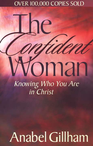 The Confident Woman: Knowing Who You Are in Christ   -     By: Anabel Gillham