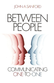 Between People: Communicating One to One  -              By: John A. Sanford