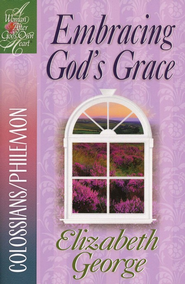 Embracing God's Grace: Colossians/Philemon  -              By: Elizabeth George
