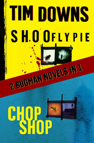 Shoofly Pie & Chop Shop: 2 Bugman Novels in 1 - eBook  -     By: Tim Downs