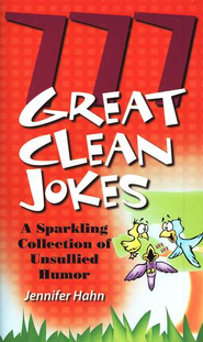 777 Great Clean Jokes-A Sparkling Collection of Unsullied Humor  -     By: Jennifer Hahn