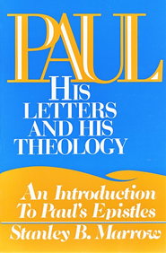 Paul- His Letters & Theology: An Introduction to  Paul's Epistles  -     By: Stanley Marrow