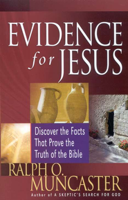Evidence for Jesus: Discover the Facts That Prove the Truth of the Bible  -     By: Ralph O. Muncaster
