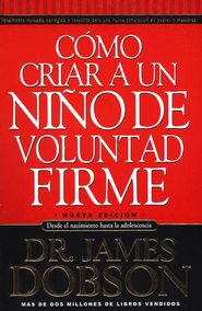 C&#243mo Criar a un Ni&#241o de Voluntad Firme, Nueva Ed.  (The New Strong-Willed Child)  -     By: Dr. James Dobson