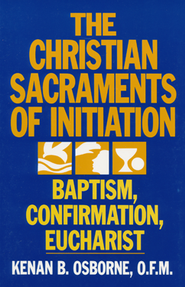 The Christian Sacraments of Initiation, Baptism Confirmation, Eucharist   -     By: Kenan B. Osborne