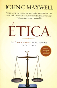 Etica: La Unica Regla Para Tomar Decisiones  (There's Not Such Thing as Business Ethics)  -              By: John C. Maxwell