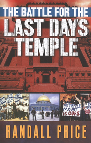 The Battle for the Last Days' Temple: God's Prophetic Plan in the Heart of Jerusalem  -              By: Randall Price