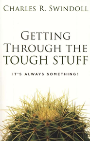 Getting Through the Tough Stuff  -     By: Charles R. Swindoll
