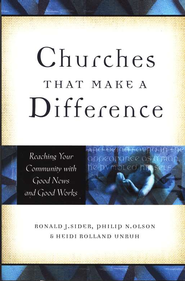 Churches That Make a Difference: Reaching Your Community with Good News and Good Works  -              By: Ronald J. Sider, Philip N. Olson, Heidi Rolland Unruh