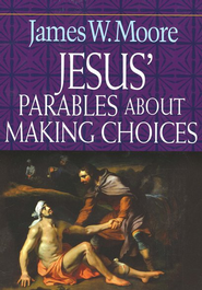 Jesus' Parables About Making Choices  -     By: James W. Moore