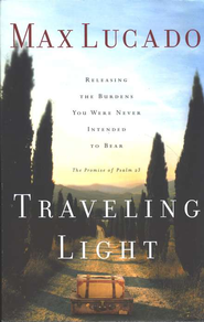 Traveling Light: Releasing the Burdens You Were Never Intended to Bear  -     By: Max Lucado