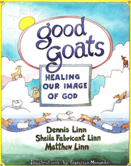 Good Goats: Healing Our Image of God  -     By: Dennis Linn