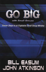Go BIG with Small Groups: Explosive Growth Through Small Group Ministry  -     By: William Easum
