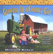 Growing Up a Country Girl: Flowers and Fields and Fun in the Sun  -     By: Donald Zolan