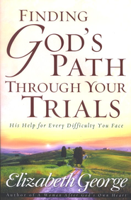 Finding God's Path Through Your Trials: His Help for Every Difficulty You Face  -     By: Elizabeth George