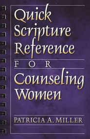 Quick Scripture Reference for Counseling Women  -              By: Patricia A. Miller