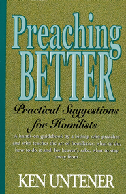 Preaching Better: Practical Suggestions for Homilists   -     By: Kenneth Untener