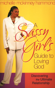 A Sassy Girl's Guide to Loving God: Discovering the Ultimate Relationship  -     By: Michelle McKinney Hammond