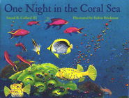One Night in the Coral Sea   -              By: Sneed B. Collard III                   Illustrated By: Robin Brickman