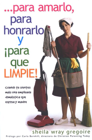 ...Para Amarlo, Para Honrarlo y &#161Para que Limpie!  (To Love, Honor and Vacuum)  -     By: Sheila Wray Gregoire