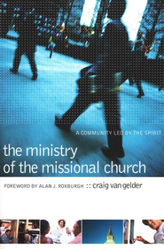 The Ministry of the Missional Church: A Community Led by the Spirit  -     By: Craig Van Gelder