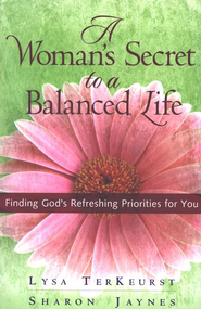 A Woman's Secret to a Balanced Life: Finding God's Refreshing Priorities for You  -     By: Sharon Jaynes, Lysa TerKeurst
