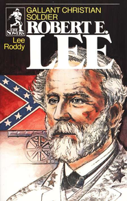 Robert E. Lee: Gallant Christian Soldier, The Sowers Series    -     By: Lee Roddy