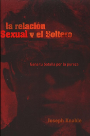 La Relaci&#243n Sexual y el Soltero  (Sex and the Single Guy)  -              By: Joseph Knable