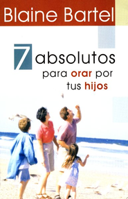 7 Absolutos para Orar por tus Hijos  (7 Absolutes to Pray Over Your Kids)   -     By: Blaine Bartel