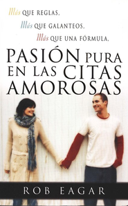 Pasi&#243n Pura en las Citas Amorosas  (Dating with Pure Passion)  -              By: Rob Eagar