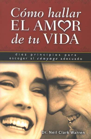 C&#243mo Hallar El Amor de tu Vida  (Finding the Love of Your Life)  -              By: Neil Clark Warren