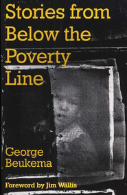 Stories from Below the Poverty Line: Urban Lessons for Today's Mission  -     By: George Beukema