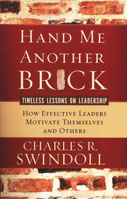 Hand Me Another Brick, How Effective Leaders Motivate  Themselves and Others  -     By: Charles R. Swindoll