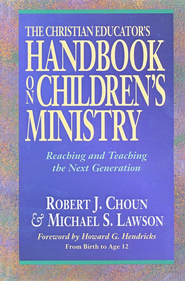 The Christian Educator's Handbook on Children's Ministry, 2d ed.: Reaching and Teaching the Next Generation  -     By: Robert J. Choun, Michael S. Lawson