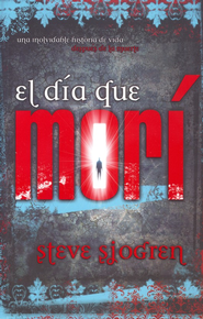 El Día que Morí  (The Day I Died)  -     By: Steve Sjogren