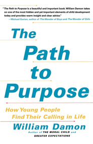 The Path to Purpose: Helping Our Children Find Their Calling in Life - eBook  -     By: William Damon