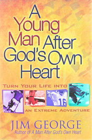 A Young Man After God's Own Heart: Turn Your Life into an  Extreme Adventure  -     By: Jim George