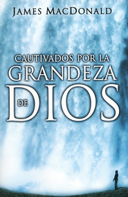 Cautivados por la Grandeza de Dios  (Gripped by the Greatness of God)  -              By: James MacDonald