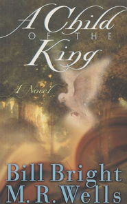 A Child of the King   -     By: Bill Bright, M.R. Wells