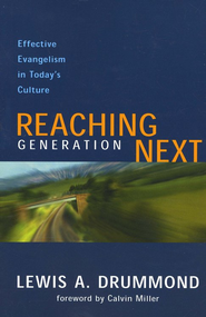 Reaching Generation Next: Effective Evangelism in Today's Culture  -     By: Lewis A. Drummond