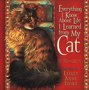 Everything I Know About Life I Learned from My Cat  -     By: Lesley Anne Ivory