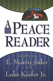 A Peace Reader  -     Edited By: E. Morris Sider, Luke Keefer Jr.     By: E. Morris Sider(Editor) & Luke Keefer,Jr.(Editor)