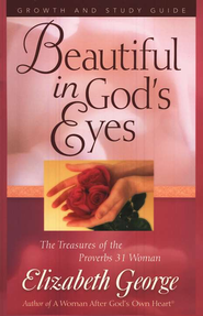 Beautiful in God's Eyes:  The Treasures of the Proverbs 31 Woman Growth and Study Guide  -     By: Elizabeth George