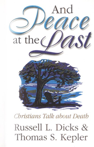 And Peace at the Last: Christians Talk About Death  -     By: Russell L. Dicks