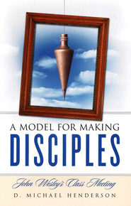 A Model For Making Disciples: John Wesley's Class Meeting  -     By: D. Michael Henderson