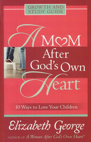 A Mom After God's Own Heart, Growth and Study Guide   -     By: Elizabeth George