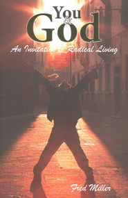 You and God: An Invitation to Radical Living  -              By: Fred Miller