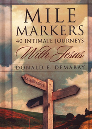 Mile Markers: 40 Intimate Journeys with Jesus  -     By: Donald E. Demaray