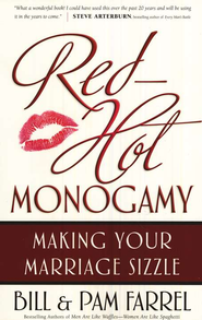 Red-Hot Monogamy: Making Your Marriage Sizzle  -              By: Bill Farrel, Pam Farrel