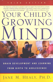 Your Child's Growing Mind   -     By: Jane M. Healy Ph.D.